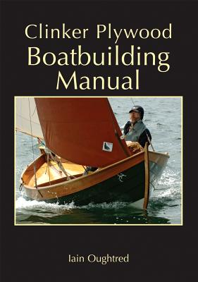 Clinker Plywood Boatbuilding Manual By Oughtred, Iain